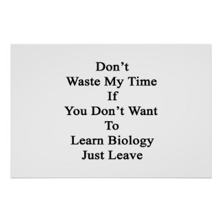 Don't Waste My Time If You Don't Want To Learn Bio Poster