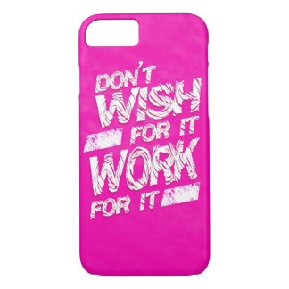 Don't Wish For It iPhone 7 Case