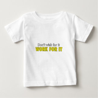 Don't Wish For It Work For It Fitness Gym Gift Baby T-Shirt