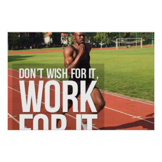 Don't wish for it, work for it poster