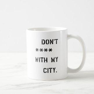 Don't **** with my City Coffee Mug
