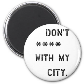 Don't **** with my City Magnet
