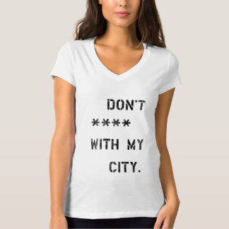 Don't **** with my City T-Shirt