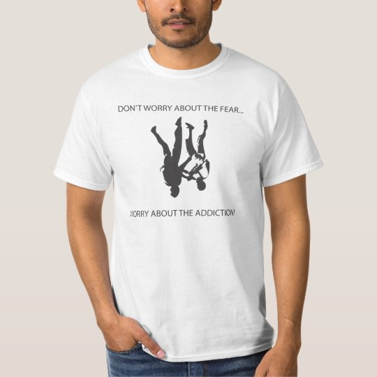 Don't worry about the fear - freefly T-Shirt