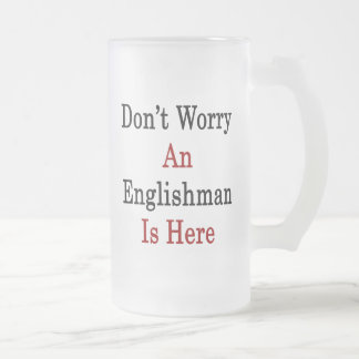 Don't Worry An Englishman Is Here Frosted Glass Beer Mug