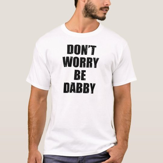 DON'T WORRY BE DABBY T-Shirt