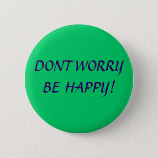 DONT WORRY BE HAPPY! 2 INCH ROUND BUTTON