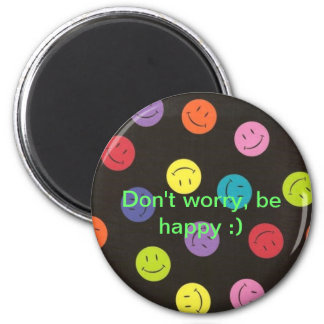 Don't Worry, Be Happy :) 2 Inch Round Magnet