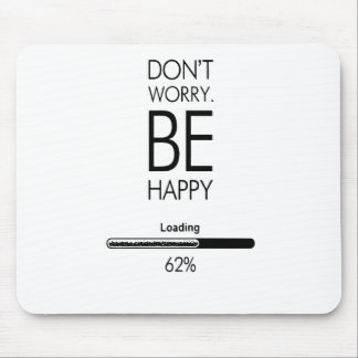 DONT WORRY BE HAPPY LOADING.ai Mouse Pad
