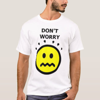 Don't Worry, Be Happy T-Shirt