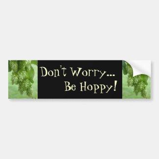 Don't Worry, Be Hoppy! Bumper Sticker
