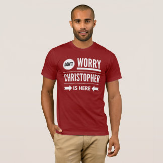 Don't worry Christopher is here T-Shirt