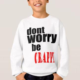 DONT worry crappy weird quote happy joke awkward m Sweatshirt