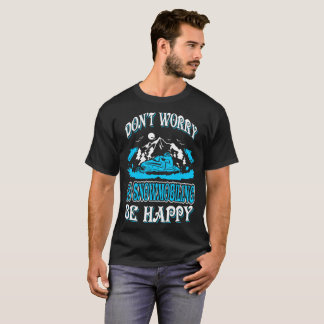 Dont Worry Go Snowmobiling Be Happy Tshirt