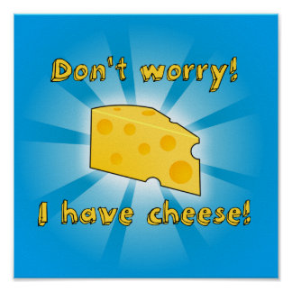 Don't Worry! I Have Cheese! Poster