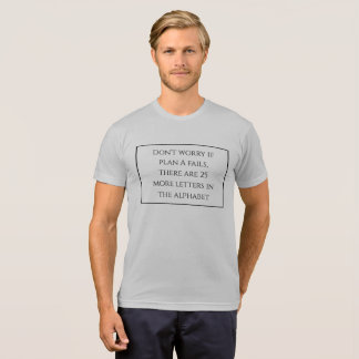 Don't worry if plan A fails, there are 25 more let T-Shirt