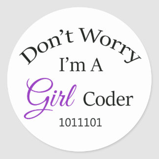 """""""Don't Worry, I'm A Girl Coder"""" Classic Round Sticker"""