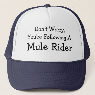 Don't Worry, I'm A Mule Rider Trucker Hat