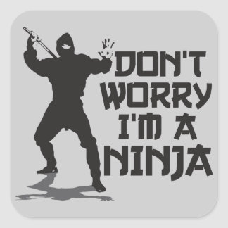 Don't Worry I'm A Ninja Square Sticker