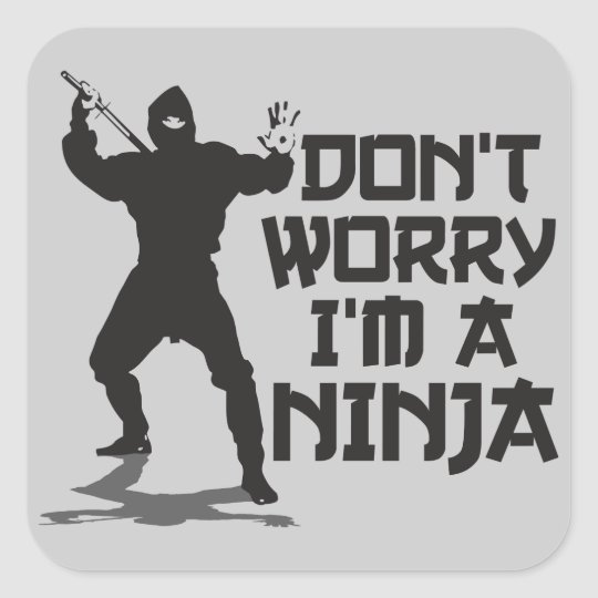 Don't Worry I'm A Ninja Square Sticker