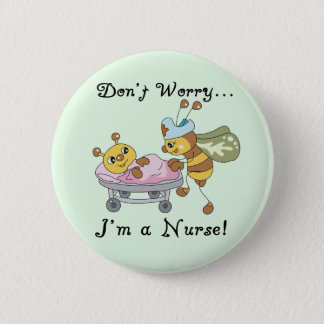 Don't Worry I'm a Nurse Tshirts and Gifts 2 Inch Round Button