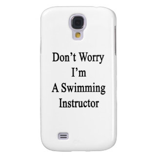 Don't Worry I'm A Swimming Instructor Galaxy S4 Cover