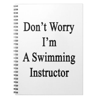 Don't Worry I'm A Swimming Instructor Spiral Notebooks