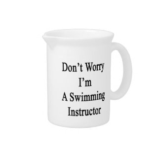 Don't Worry I'm A Swimming Instructor Drink Pitchers