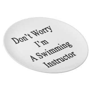 Don't Worry I'm A Swimming Instructor Plates