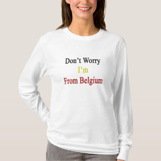Don't Worry I'm From Belgium T-Shirt