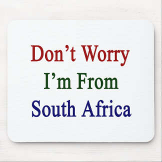 Don't Worry I'm From South Africa Mouse Pad
