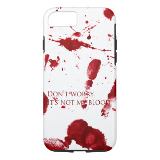 Don't worry, it's not my blood iPhone 8/7 case