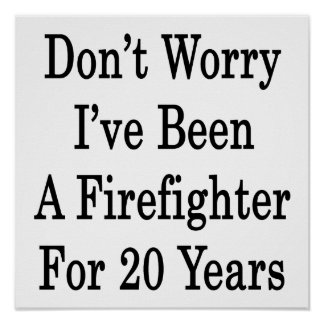 Don't Worry I've Been A Firefighter For 20 Years Posters