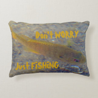 Don't Worry Just Fishing Decorative Pillow