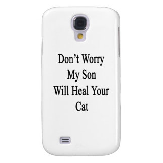 Don't Worry My Son Will Heal Your Cat Samsung Galaxy S4 Case