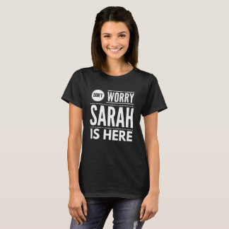 Don't worry Sarah is here T-Shirt