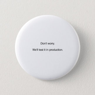 Don't Worry. We'll Test it in Production 2 Inch Round Button