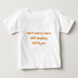 don't worry were not laughing with you t-shirts