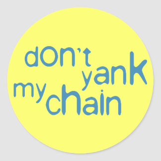 don't yank my chain round sticker