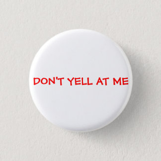 Don't Yell At Me 1 Inch Round Button