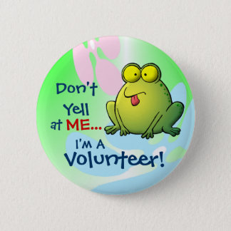 Don't Yell At ME...  I'm A Volunteer! 2 Inch Round Button