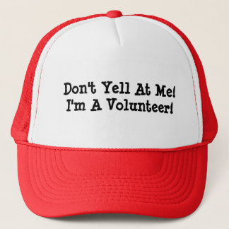 Don't Yell At Me! I'm A Volunteer! Trucker Hat
