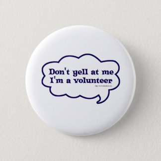 Dont yell Im a Volunteer 2 Inch Round Button
