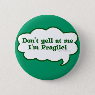 Dont Yell Im Fragile 2 Inch Round Button