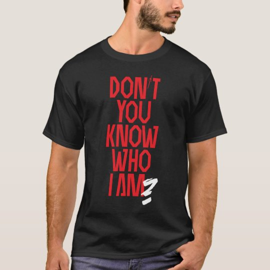 Don't you know who I am? Natchios edition T-Shirt