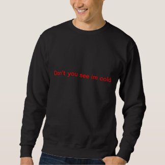 dont you see im cold sweatshirt