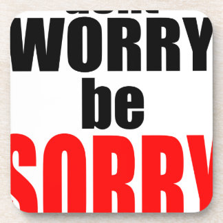 dontworrybesorry dont worry worried happy sorry jo drink coaster