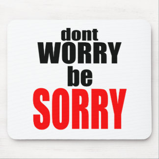 dontworrybesorry dont worry worried happy sorry jo mouse pad
