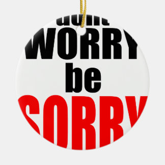 dontworrybesorry dont worry worried happy sorry jo round ceramic ornament