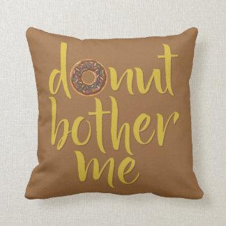 Donut (Do not) Bother Me Throw Pillow